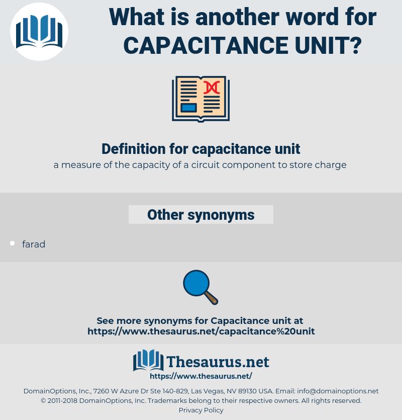 capacitance unit, synonym capacitance unit, another word for capacitance unit, words like capacitance unit, thesaurus capacitance unit