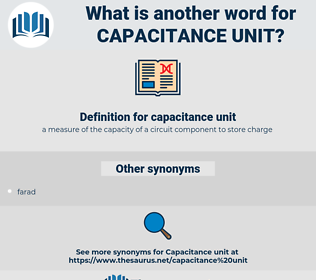 capacitance unit, synonym capacitance unit, another word for capacitance unit, words like capacitance unit, thesaurus capacitance unit