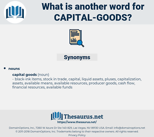 capital goods, synonym capital goods, another word for capital goods, words like capital goods, thesaurus capital goods
