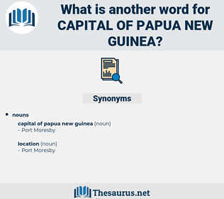 capital of papua new guinea, synonym capital of papua new guinea, another word for capital of papua new guinea, words like capital of papua new guinea, thesaurus capital of papua new guinea