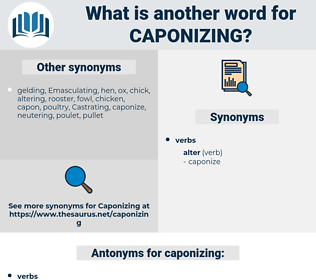 caponizing, synonym caponizing, another word for caponizing, words like caponizing, thesaurus caponizing