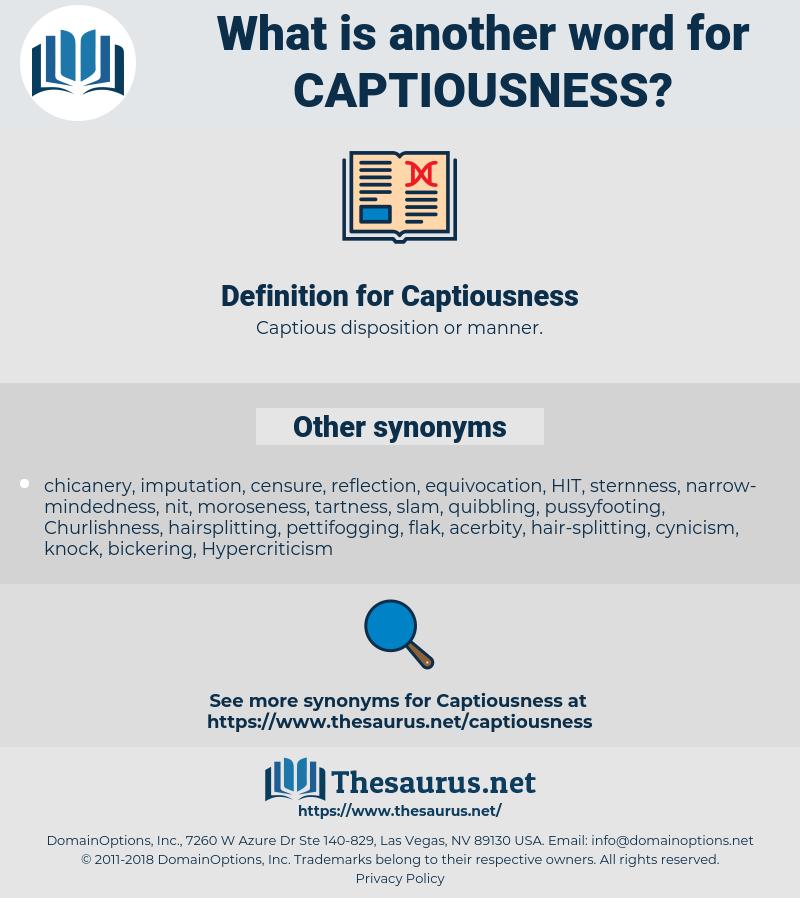 Captiousness, synonym Captiousness, another word for Captiousness, words like Captiousness, thesaurus Captiousness