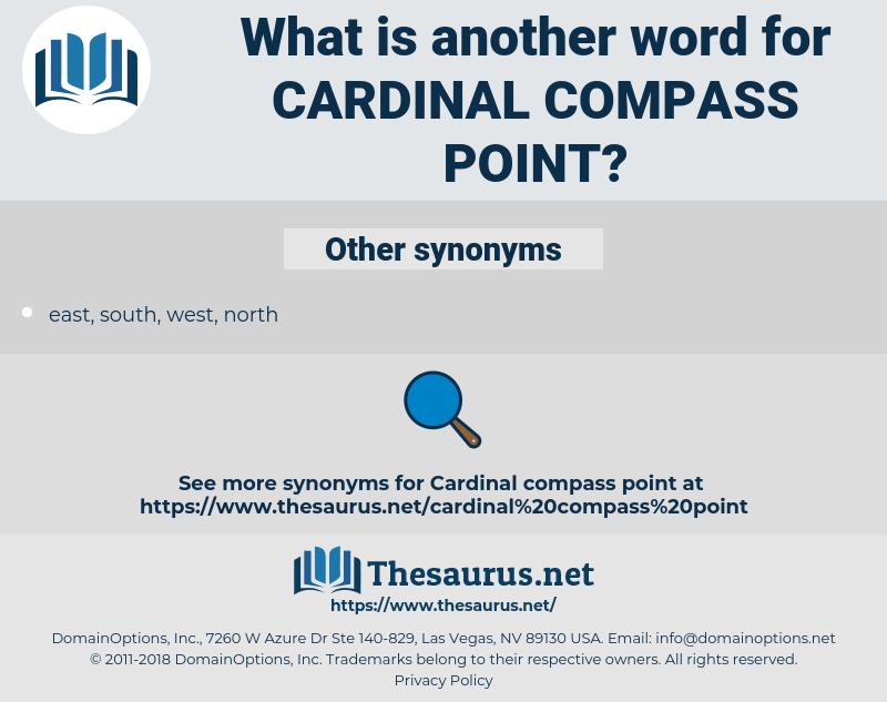 cardinal compass point, synonym cardinal compass point, another word for cardinal compass point, words like cardinal compass point, thesaurus cardinal compass point