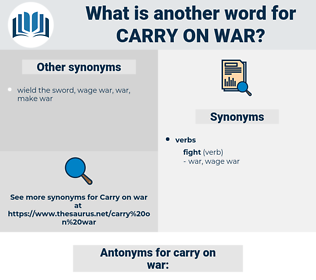carry on war, synonym carry on war, another word for carry on war, words like carry on war, thesaurus carry on war