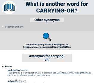carrying-on, synonym carrying-on, another word for carrying-on, words like carrying-on, thesaurus carrying-on