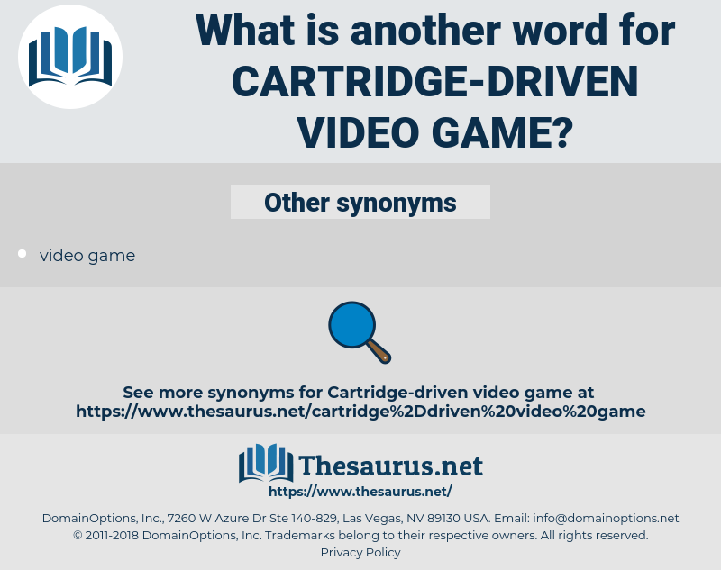 cartridge-driven video game, synonym cartridge-driven video game, another word for cartridge-driven video game, words like cartridge-driven video game, thesaurus cartridge-driven video game