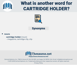 cartridge holder, synonym cartridge holder, another word for cartridge holder, words like cartridge holder, thesaurus cartridge holder