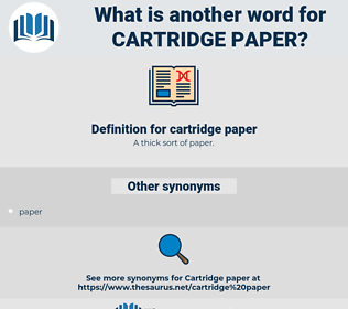 cartridge paper, synonym cartridge paper, another word for cartridge paper, words like cartridge paper, thesaurus cartridge paper