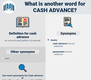 cash advance, synonym cash advance, another word for cash advance, words like cash advance, thesaurus cash advance