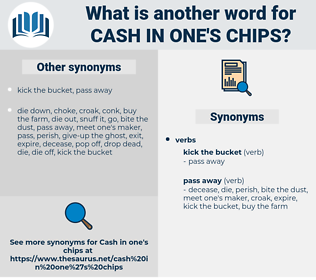 cash in one's chips, synonym cash in one's chips, another word for cash in one's chips, words like cash in one's chips, thesaurus cash in one's chips