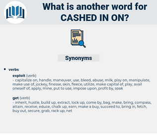 cashed in on, synonym cashed in on, another word for cashed in on, words like cashed in on, thesaurus cashed in on