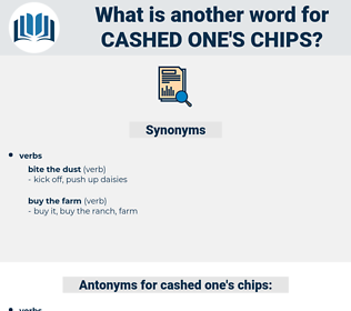 cashed one's chips, synonym cashed one's chips, another word for cashed one's chips, words like cashed one's chips, thesaurus cashed one's chips