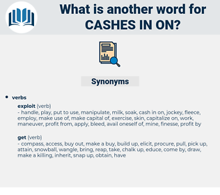 cashes in on, synonym cashes in on, another word for cashes in on, words like cashes in on, thesaurus cashes in on