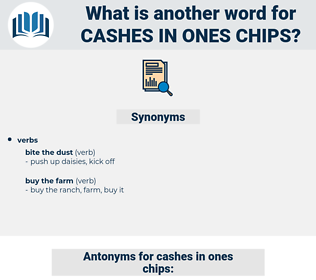 cashes in ones chips, synonym cashes in ones chips, another word for cashes in ones chips, words like cashes in ones chips, thesaurus cashes in ones chips
