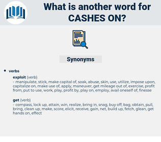 cashes on, synonym cashes on, another word for cashes on, words like cashes on, thesaurus cashes on