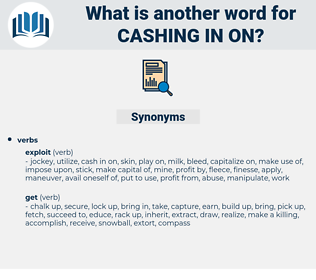 cashing in on, synonym cashing in on, another word for cashing in on, words like cashing in on, thesaurus cashing in on