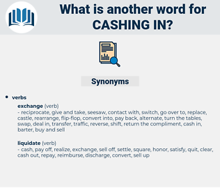 cashing in, synonym cashing in, another word for cashing in, words like cashing in, thesaurus cashing in