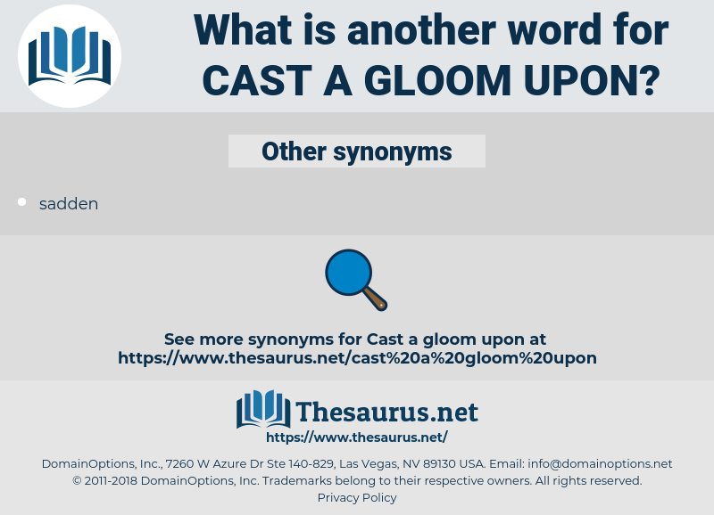 cast a gloom upon, synonym cast a gloom upon, another word for cast a gloom upon, words like cast a gloom upon, thesaurus cast a gloom upon