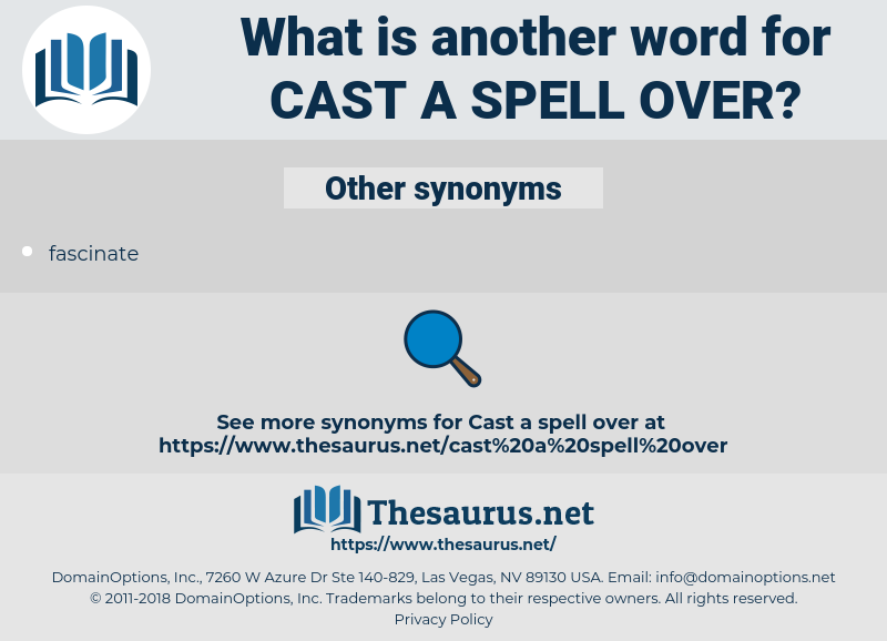 cast a spell over, synonym cast a spell over, another word for cast a spell over, words like cast a spell over, thesaurus cast a spell over