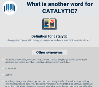 catalytic, synonym catalytic, another word for catalytic, words like catalytic, thesaurus catalytic