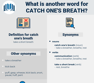 catch one's breath, synonym catch one's breath, another word for catch one's breath, words like catch one's breath, thesaurus catch one's breath