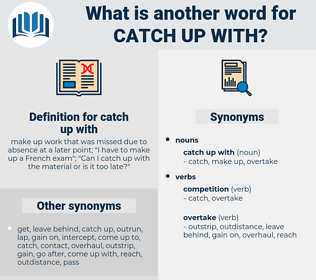 catch up with, synonym catch up with, another word for catch up with, words like catch up with, thesaurus catch up with