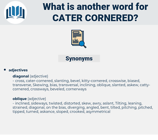 cater cornered, synonym cater cornered, another word for cater cornered, words like cater cornered, thesaurus cater cornered