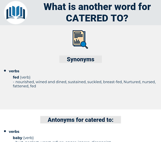 catered to, synonym catered to, another word for catered to, words like catered to, thesaurus catered to