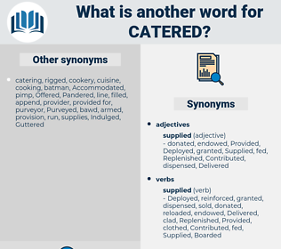 Catered, synonym Catered, another word for Catered, words like Catered, thesaurus Catered