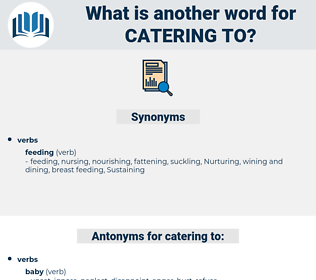 catering to, synonym catering to, another word for catering to, words like catering to, thesaurus catering to