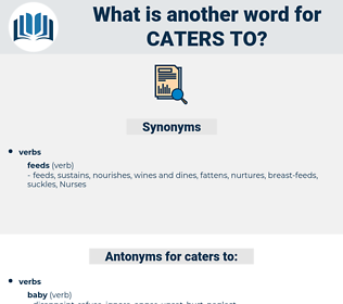 caters to, synonym caters to, another word for caters to, words like caters to, thesaurus caters to