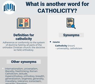 catholicity, synonym catholicity, another word for catholicity, words like catholicity, thesaurus catholicity