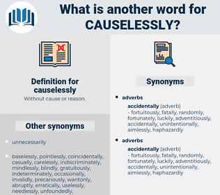 causelessly, synonym causelessly, another word for causelessly, words like causelessly, thesaurus causelessly