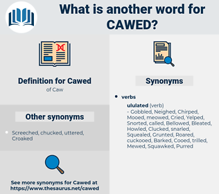 Cawed, synonym Cawed, another word for Cawed, words like Cawed, thesaurus Cawed