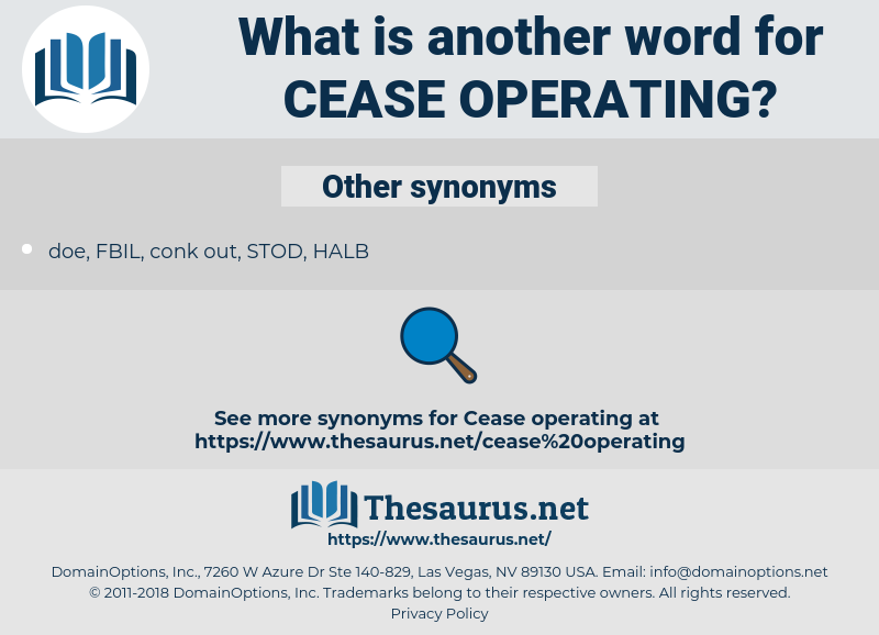 cease operating, synonym cease operating, another word for cease operating, words like cease operating, thesaurus cease operating