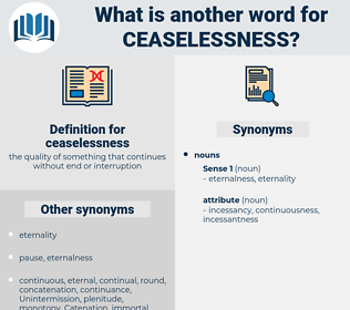 ceaselessness, synonym ceaselessness, another word for ceaselessness, words like ceaselessness, thesaurus ceaselessness