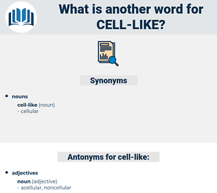 cell-like, synonym cell-like, another word for cell-like, words like cell-like, thesaurus cell-like
