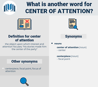center of attention, synonym center of attention, another word for center of attention, words like center of attention, thesaurus center of attention
