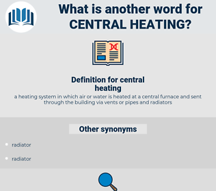 central heating, synonym central heating, another word for central heating, words like central heating, thesaurus central heating