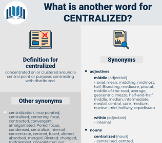 centralized, synonym centralized, another word for centralized, words like centralized, thesaurus centralized