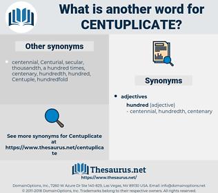 Centuplicate, synonym Centuplicate, another word for Centuplicate, words like Centuplicate, thesaurus Centuplicate