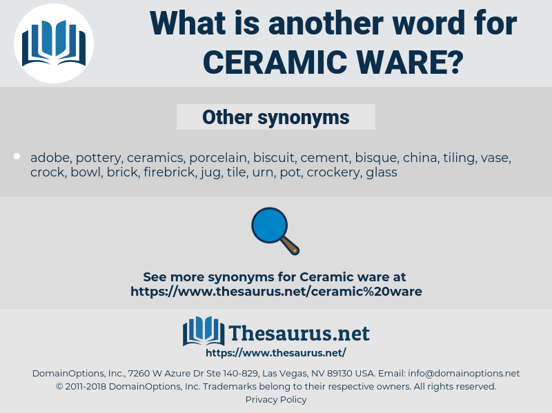 ceramic ware, synonym ceramic ware, another word for ceramic ware, words like ceramic ware, thesaurus ceramic ware