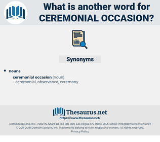 ceremonial occasion, synonym ceremonial occasion, another word for ceremonial occasion, words like ceremonial occasion, thesaurus ceremonial occasion