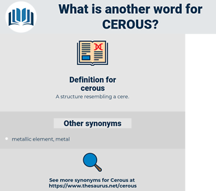 cerous, synonym cerous, another word for cerous, words like cerous, thesaurus cerous