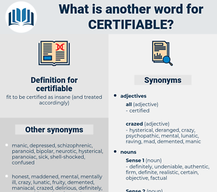 certifiable, synonym certifiable, another word for certifiable, words like certifiable, thesaurus certifiable