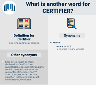 Certifier, synonym Certifier, another word for Certifier, words like Certifier, thesaurus Certifier