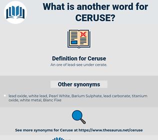 Ceruse, synonym Ceruse, another word for Ceruse, words like Ceruse, thesaurus Ceruse