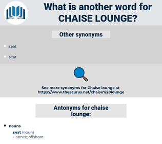 chaise lounge, synonym chaise lounge, another word for chaise lounge, words like chaise lounge, thesaurus chaise lounge