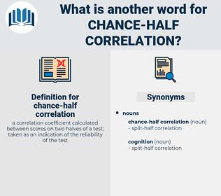 chance-half correlation, synonym chance-half correlation, another word for chance-half correlation, words like chance-half correlation, thesaurus chance-half correlation