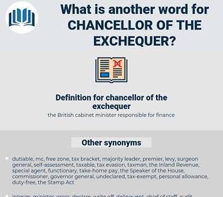 chancellor of the exchequer, synonym chancellor of the exchequer, another word for chancellor of the exchequer, words like chancellor of the exchequer, thesaurus chancellor of the exchequer